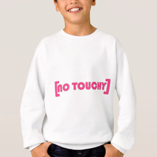 [No Touchy] Sweatshirt