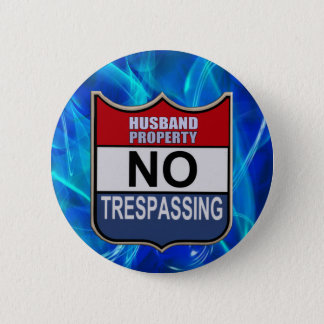 NO TRESPASSING - HUSBAND 2 INCH ROUND BUTTON