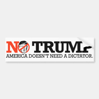 NO TRUMP - America doesn't need a dictator - Bumper Sticker