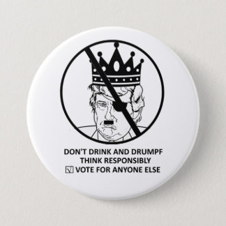 No Trump Button: Don't Drink and Drumpf 3 Inch Round Button