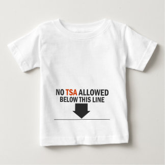 NO TSA allowed below this LINE Baby T-Shirt