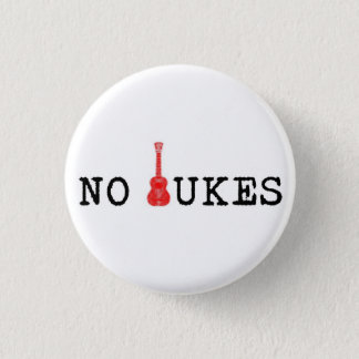 No Ukes Badge 1 Inch Round Button