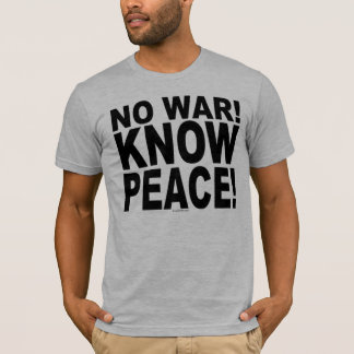 No War! Know Peace! T-Shirt