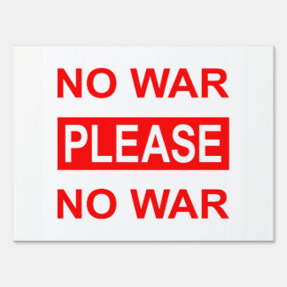 NO WAR PLEASE - Protest & Yard Sign