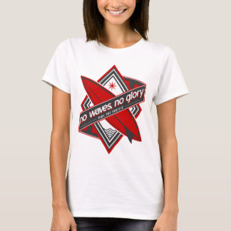 No Waves, No Glory T-Shirt
