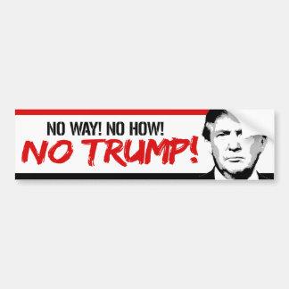 No way No how No Trump - Bumper Sticker