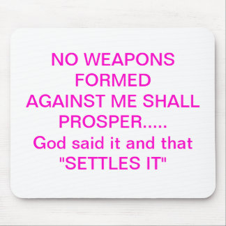NO WEAPONS FORMED AGAINST ME SHALL PROSPER........ MOUSE PAD