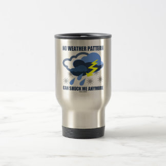 No Weather Pattern Can Shock Me Anymore Stainless Steel Travel Mug