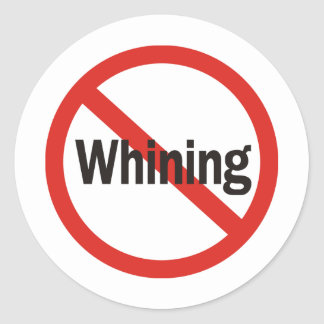 No Whining Classic Round Sticker