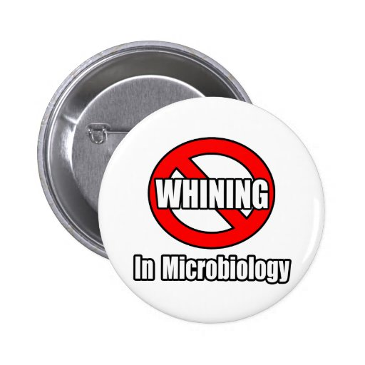 No Whining In Microbiology Pinback Buttons