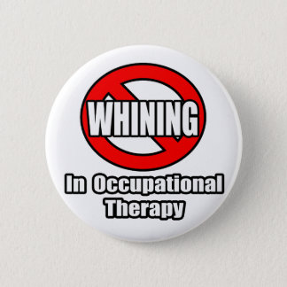 No Whining In Occupational Therapy 2 Inch Round Button