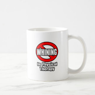 No Whining In Physical Therapy Coffee Mug