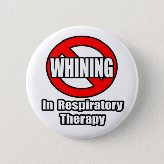 No Whining In Respiratory Therapy 2 Inch Round Button