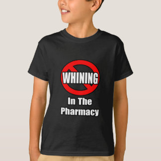 No Whining In The Pharmacy T-Shirt