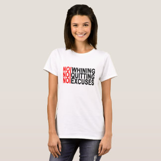 NO WHINING NO QUITTING NO EXCUSES ..png T-Shirt