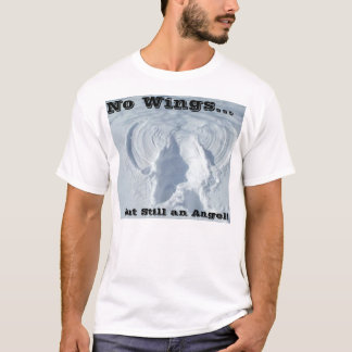 No Wings But Still an Angel! T-Shirt
