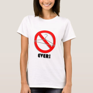 No Wire Hangers Ever! T-Shirt