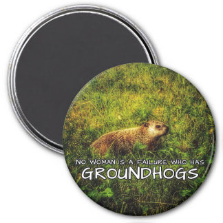 No woman is a failure who has Groundhogs magnet
