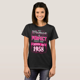 No Woman Is Perfect Except Those Born In 1958 Tees