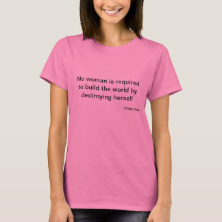 No woman is required to build the world T-Shirt