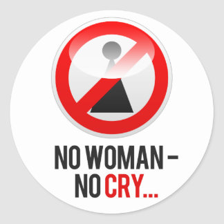 """No woman - no cry..."" Classic Round Sticker"