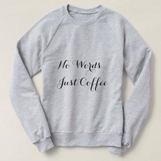 No Words...Just Coffee Sweatshirt