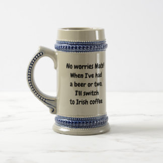 No worries mate! Ale/Beer stein, Irish coffee/mug Beer Stein