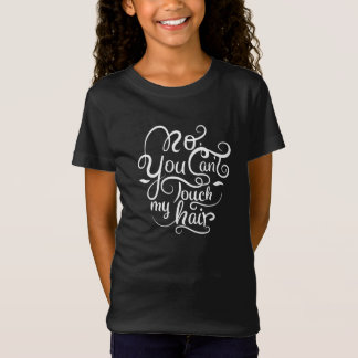 No you can't touch my hair T-shirt. T-Shirt