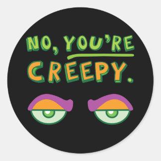 No, You're Creepy. Round Sticker