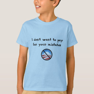 Nobama, I don't want to pay for your mistakes T-Shirt