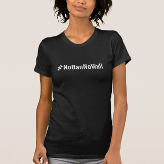 #NoBanNoWall, bold white text on black T-Shirt
