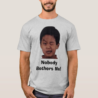Nobody Bothers Me! T-Shirt