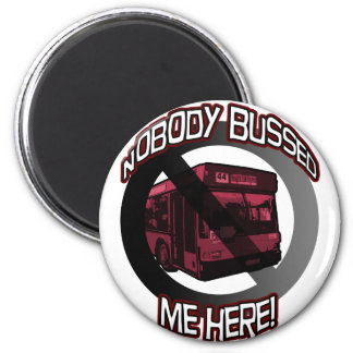 Nobody Bussed Me Here! 2 Inch Round Magnet
