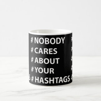 Nobody Cares About Your Hashtags 11 oz White Mug