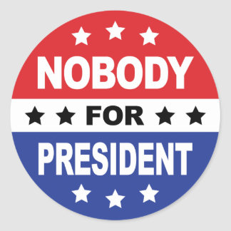 Nobody For President Classic Round Sticker