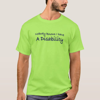 Nobody knows I have a disability T-Shirt