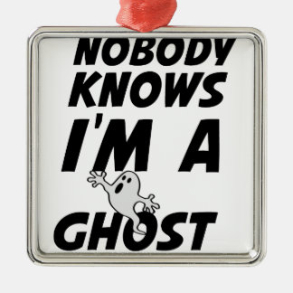 Nobody Knows I'm A Ghost design Metal Ornament
