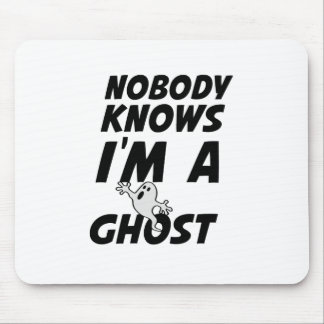 Nobody Knows I'm A Ghost design Mouse Pad