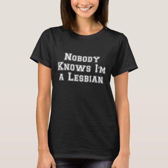 Nobody Knows I'm a Lesbian T-Shirt