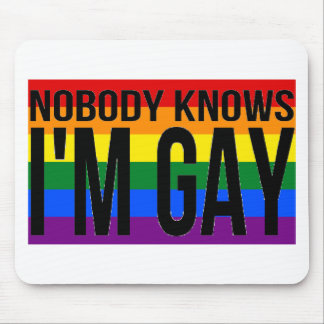 Nobody Knows I'm Gay Mouse Pad