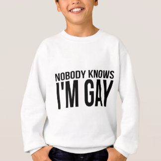 Nobody Knows I'm Gay Sweatshirt