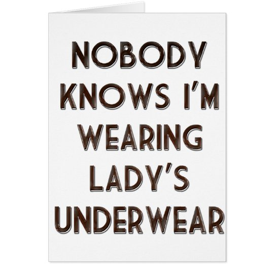 Nobody Knows I'm Wearing Lady's Underwear Card