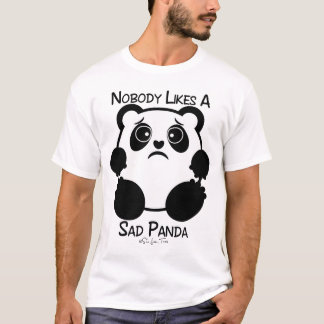 Nobody Likes A Sad Panda T-Shirt