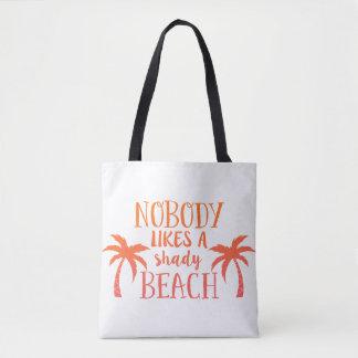 Nobody Likes a Shady Beach Tote Bag