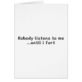 Nobody Listens To Me ... Until I Fart Card