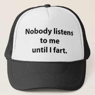 Nobody Listens To Me Until I Fart Trucker Hat