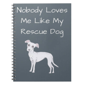 Nobody Loves Me Like My Rescue Dog Notebooks