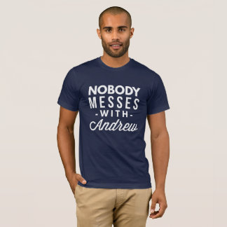 Nobody messes with Andrew T-Shirt