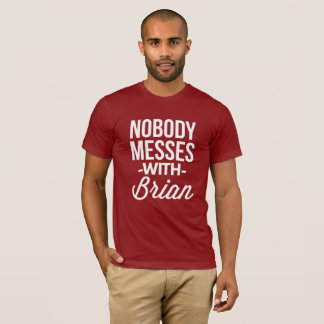 Nobody messes with Brian T-Shirt