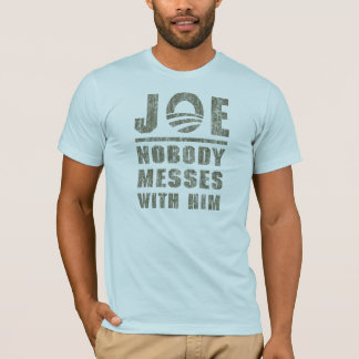 Nobody Messes With JOE BIDEN T-Shirt